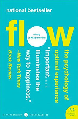 Flow: The Psychology of Optimal Experience by Mihaly Csikszentmihalyi