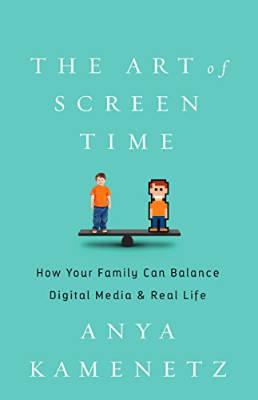 Books: The Art of Screen Time by Anya Kamenetz