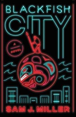 Books: Blackfish City by Sam J. Miller