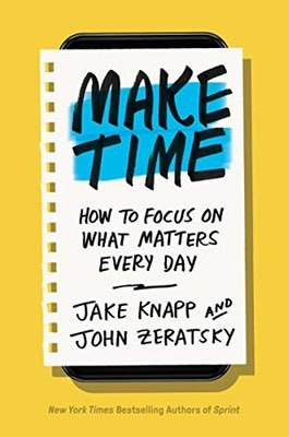 Make Time by Jake Knapp & John Zeratsky