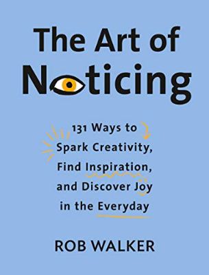 Books: The Art of Noticing by Rob Walker.